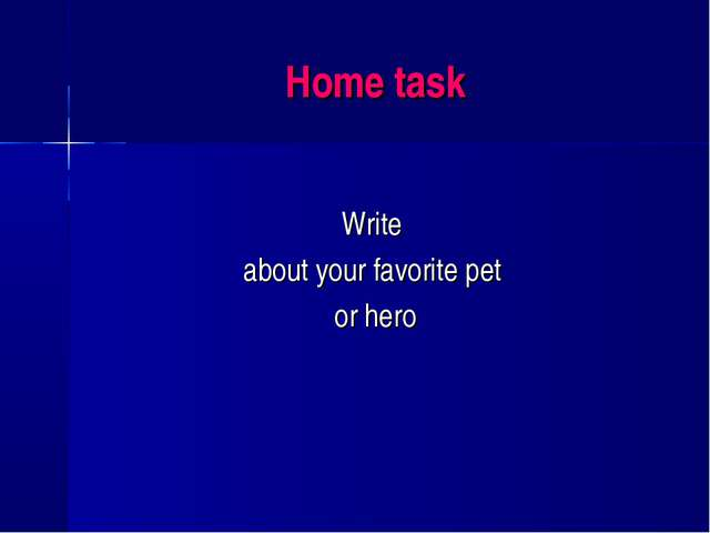 Home task Write about your favorite pet or hero