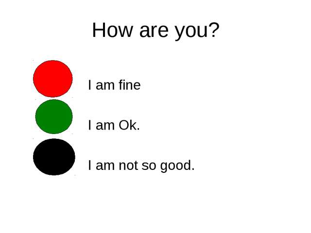 How are you? I am fine I am Ok. I am not so good.