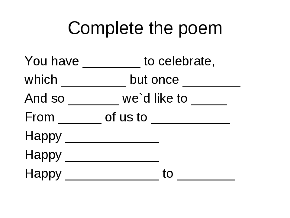 Complete the poem You have ________ to celebrate, which _________ but once __...