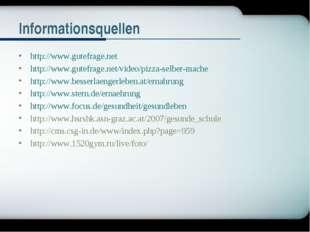 Informationsquellen http://www.gutefrage.net http://www.gutefrage.net/video/p