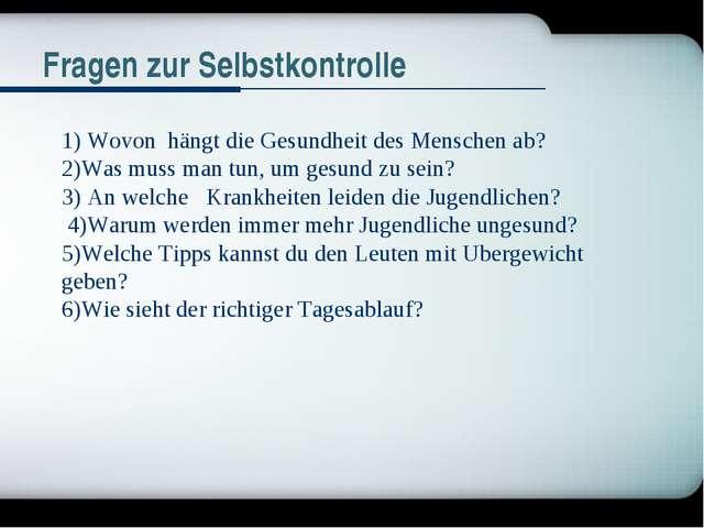 Fragen zur Selbstkontrolle 1) Wovon hängt die Gesundheit des Menschen ab? 2)W...