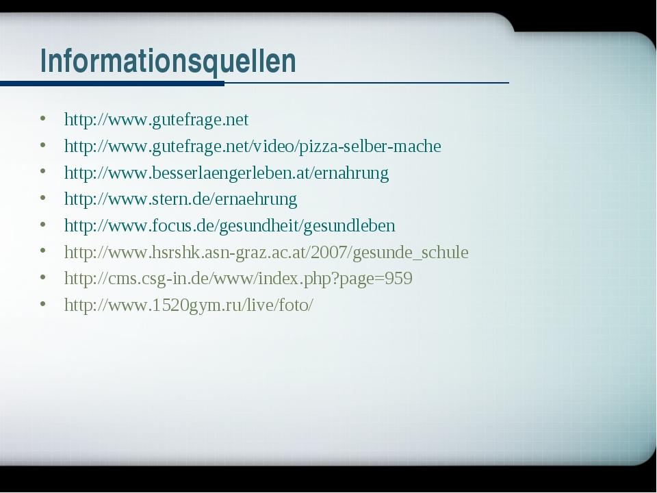 Informationsquellen http://www.gutefrage.net http://www.gutefrage.net/video/p...