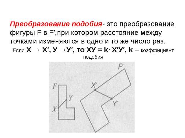 Преобразование подобия- это преобразование фигуры F в F′,при котором расстоян...