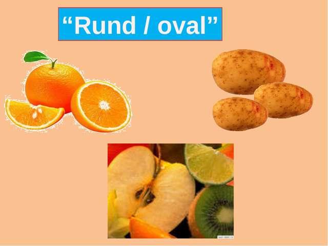 """""""Rund / oval"""""""