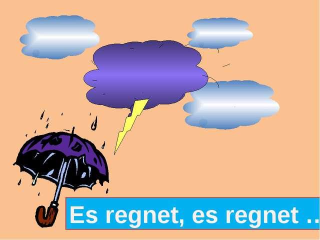 Es regnet, es regnet …