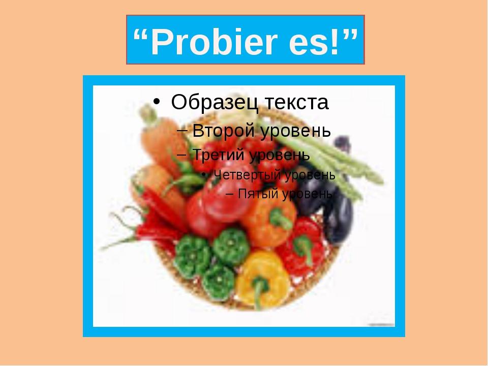 """""""Probier es!"""""""