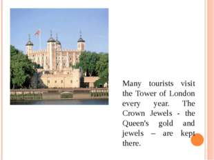 Many tourists visit the Tower of London every year. The Crown Jewels - the Qu