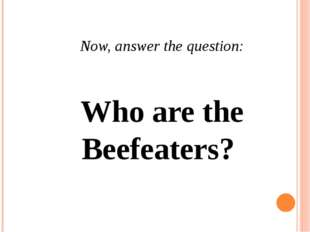 Now, answer the question: Who are the Beefeaters?