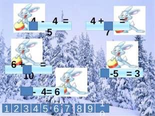 4 + = 7 4 - 4 = 5 6 + = 10 4 -5 = 3 8 - 4= 6 1 2 3 5 6 7 8 9 4 10