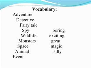 Vocabulary: Adventure Detective Fairy tale Spy boring Wildlife exciting M