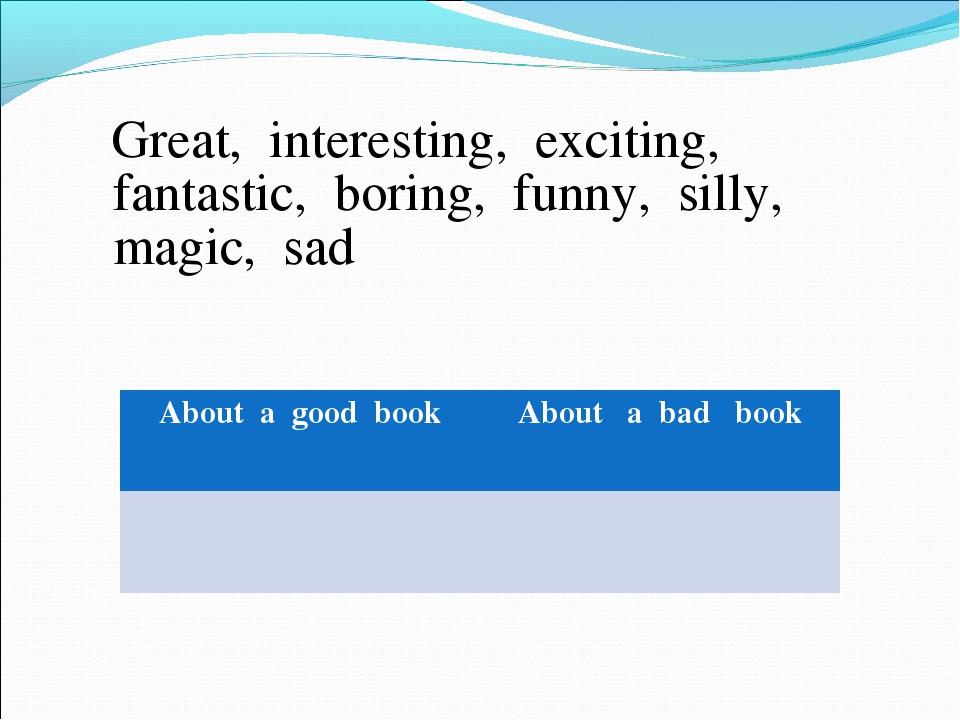 Great, interesting, exciting, fantastic, boring, funny, silly, magic, sad Ab...