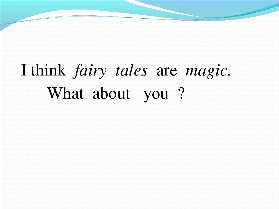 I think fairy tales are magic. What about you ?