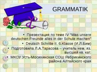 """GRAMMATIK Презентация по теме IV """"Was unsere deutschen Freunde alles in der"""