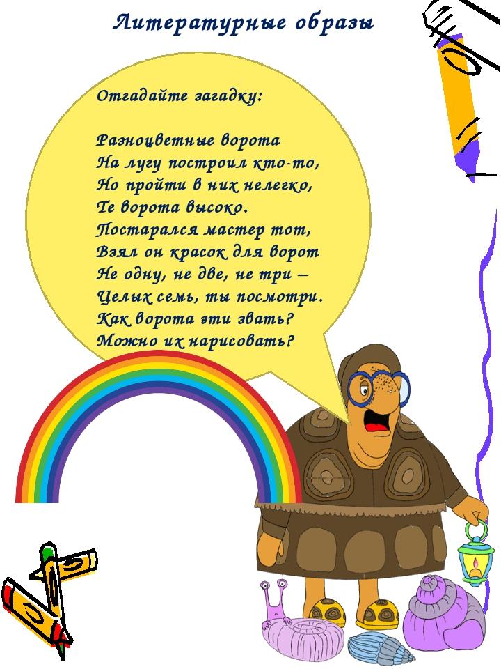 Литературные образы Отгадайте загадку: Разноцветные ворота На лугу построил...