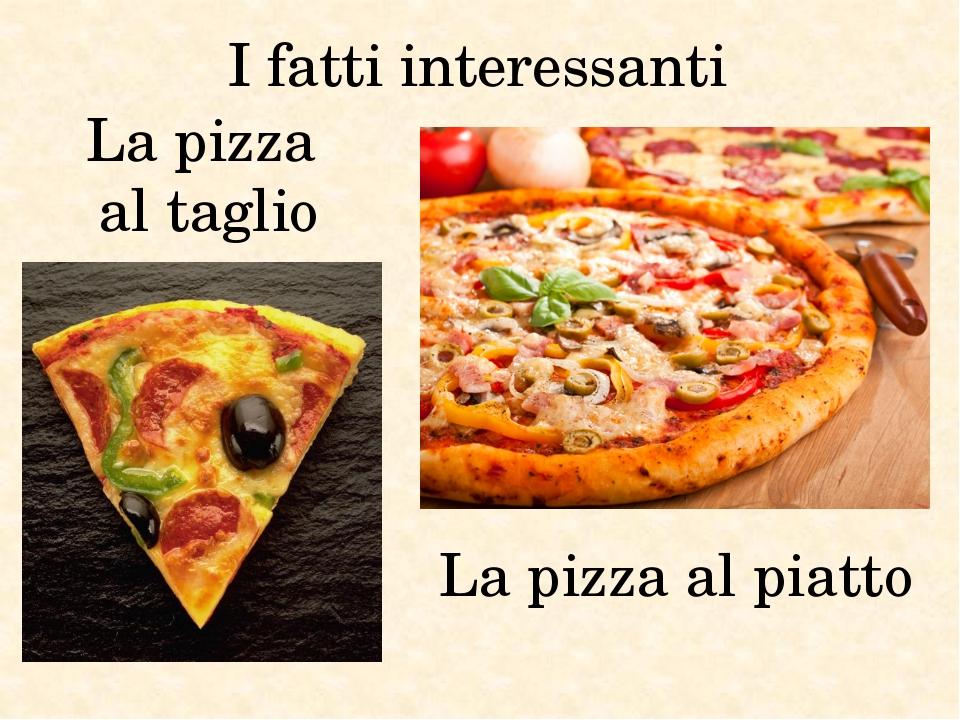 I fatti interessanti La pizza al piatto La pizza al taglio