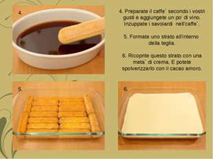 4. Preparate il caffe` secondo i vostri gusti e aggiungete un po' di vino. In
