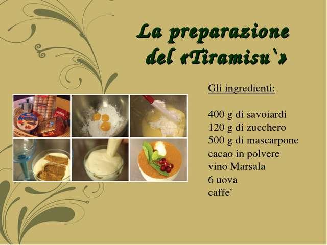 La preparazione del «Tiramisu`» Gli ingredienti: 400 g di savoiardi 120 g di...
