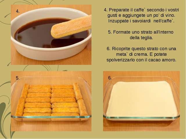 4. Preparate il caffe` secondo i vostri gusti e aggiungete un po' di vino. In...