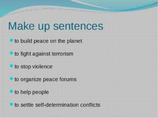 Make up sentences to build peace on the planet to fight against terrorism to