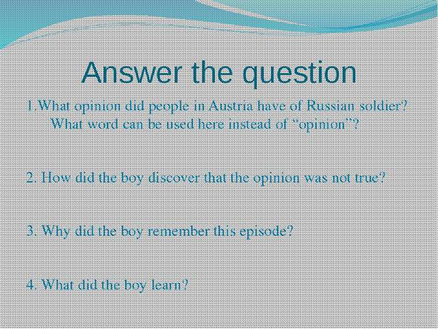 Answer the question 1.What opinion did people in Austria have of Russian sold...