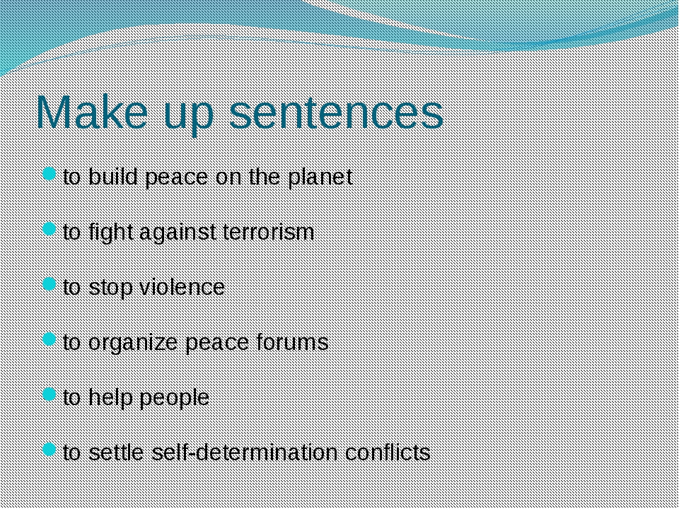 Make up sentences to build peace on the planet to fight against terrorism to...