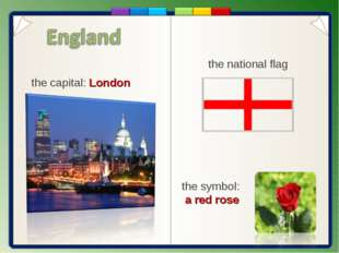the capital: London the symbol: a red rose the national flag