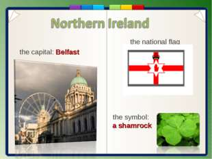 the capital: Belfast the symbol: a shamrock the national flag