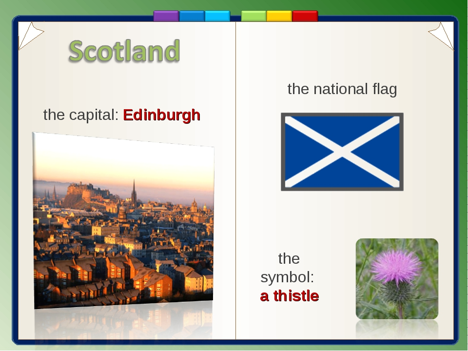 the capital: Edinburgh the symbol: a thistle the national flag