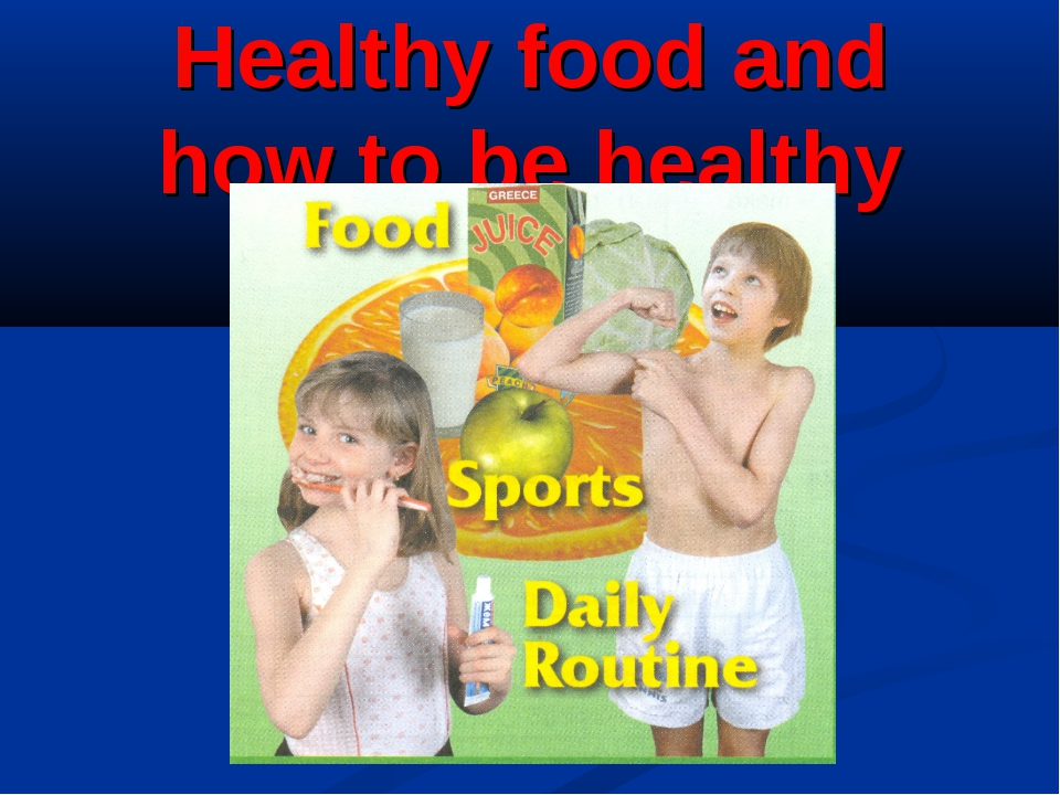 Healthy food and how to be healthy