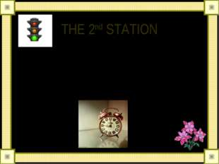 THE 2nd STATION READ ME AND GUESS. It has one face and two hands It goes and