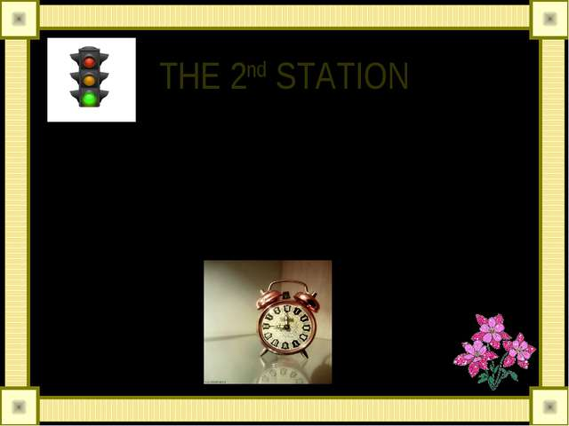 THE 2nd STATION READ ME AND GUESS. It has one face and two hands It goes and...