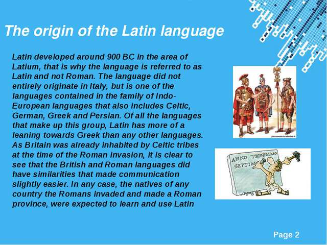 The origin of the Latin language Latin developed around 900 BC in the area of...