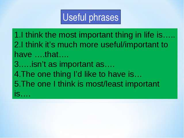 1.I think the most important thing in life is….. 2.I think it's much more use...