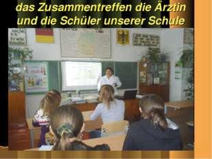 das Zusammentreffen die Ärztin und die Schüler unserer Schule