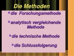 Die Methoden die Forschungsmethode analytisch vergleichende Methode die techn