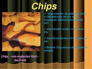 Chips Chips - vom englischen Wort – das Stück Chips enthalten die gefährliche
