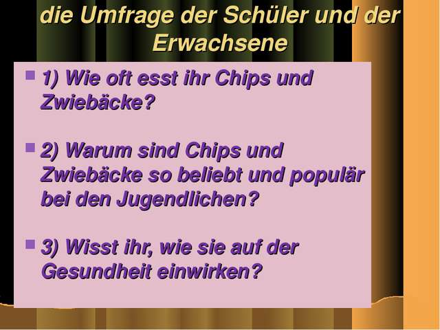 die Umfrage der Schüler und der Erwachsene 1) Wie oft esst ihr Chips und Zwie...