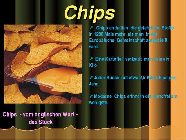 Chips Chips - vom englischen Wort – das Stück Chips enthalten die gefährliche...