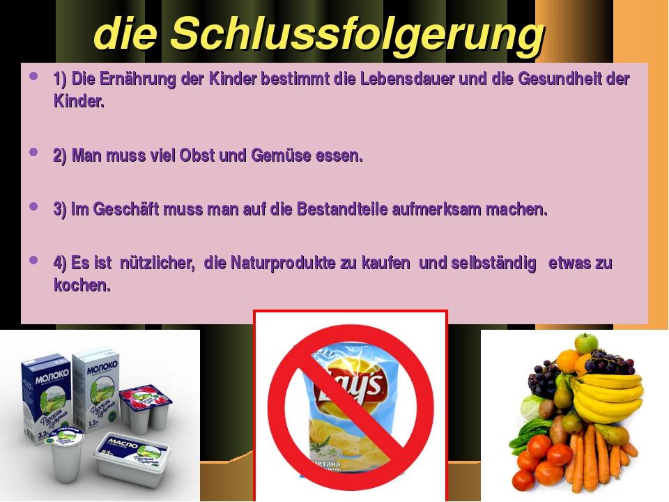 die Schlussfolgerung 1) Die Ernährung der Kinder bestimmt die Lebensdauer un...