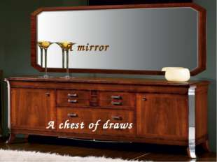 A mirror A chest of draws