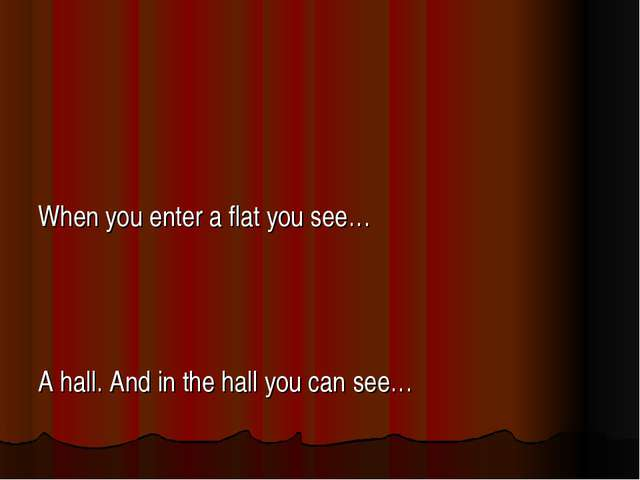 When you enter a flat you see… A hall. And in the hall you can see…