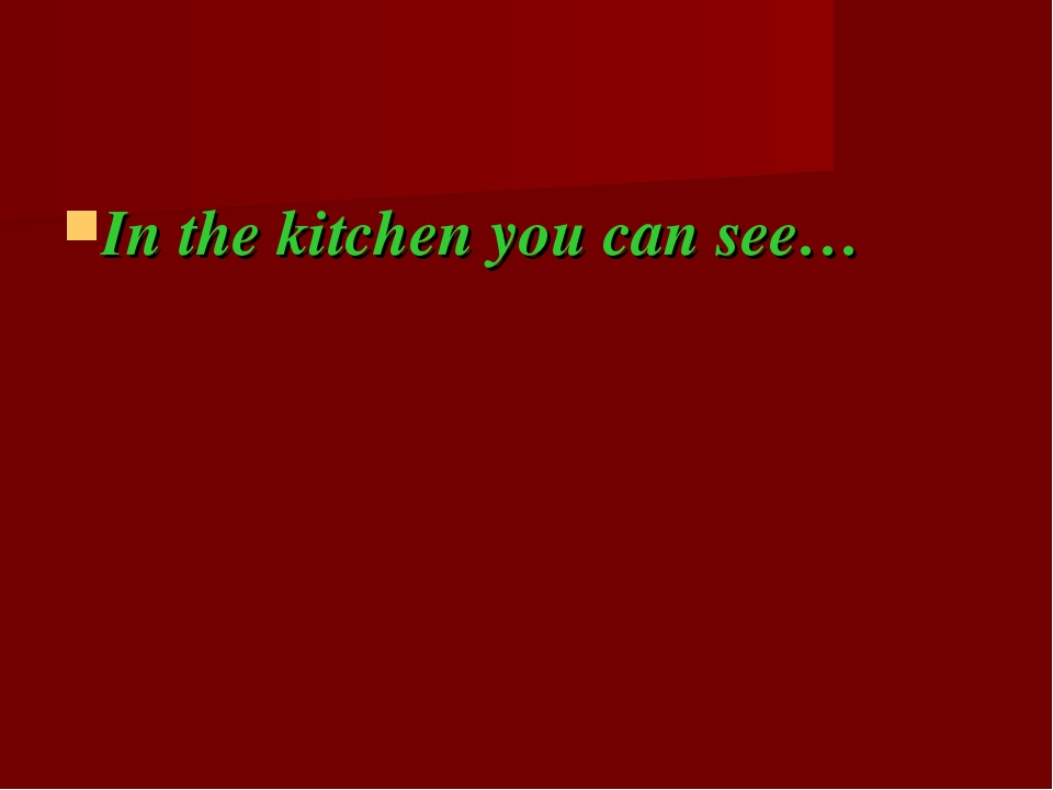 In the kitchen you can see…
