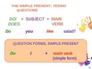 * Do I + main verb  (simple form)    Do you like sala