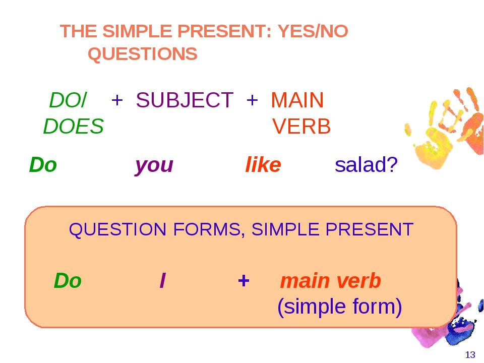 * Do I + main verb  (simple form)    Do you like sala...