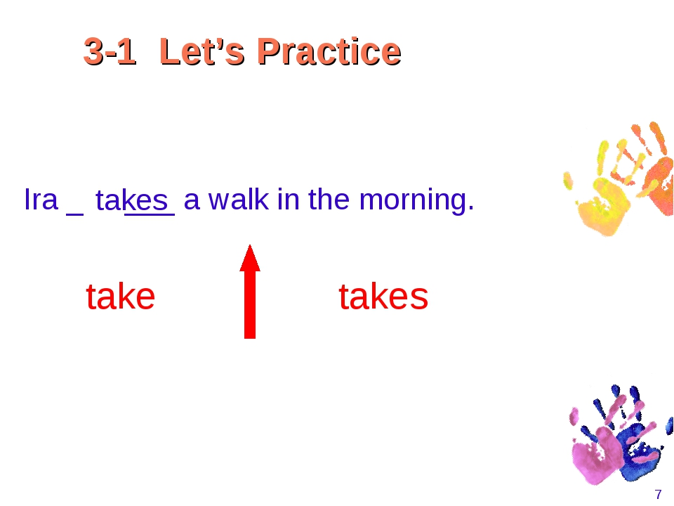 * Ira _ ___ a walk in the morning. takes take takes 3-1 Let's Practice