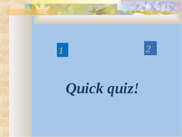 1 2 Quick quiz!