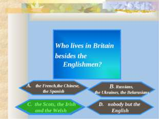 Who lives in Britain besides the Englishmen? A. the French,the Chinese, the