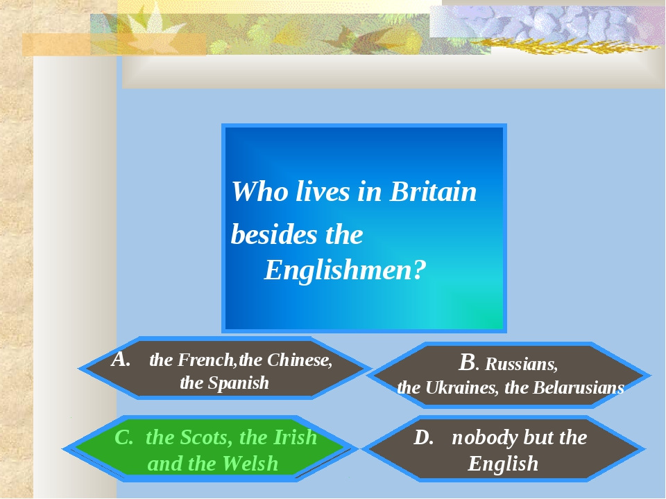 Who lives in Britain besides the Englishmen? A. the French,the Chinese, the...