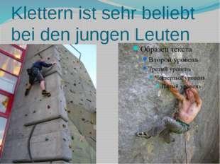 Klettern ist sehr beliebt bei den jungen Leuten