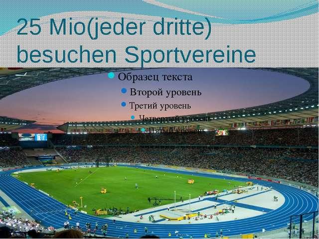 25 Mio(jeder dritte) besuchen Sportvereine